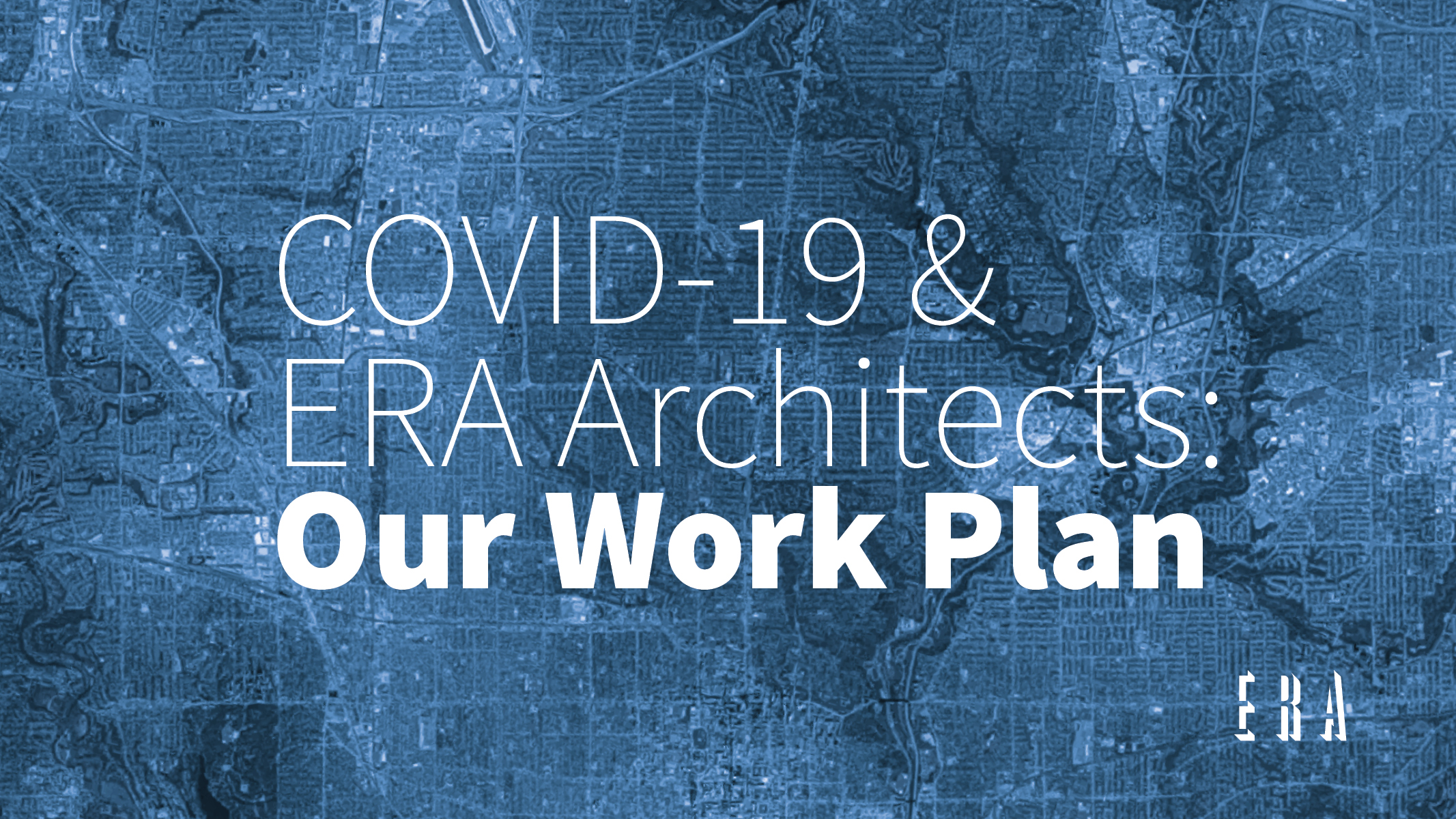 COVID-19 and ERA Architects: Our Work Plan
